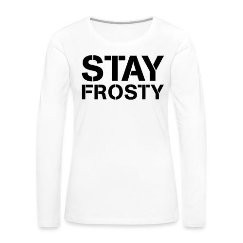 Stay Frosty - Women's Premium Longsleeve Shirt