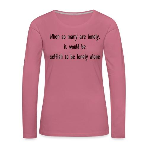 Selfish to be lonely alone - Naisten premium pitkähihainen t-paita