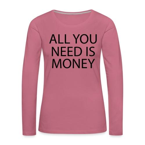 All you need is Money - Premium langermet T-skjorte for kvinner