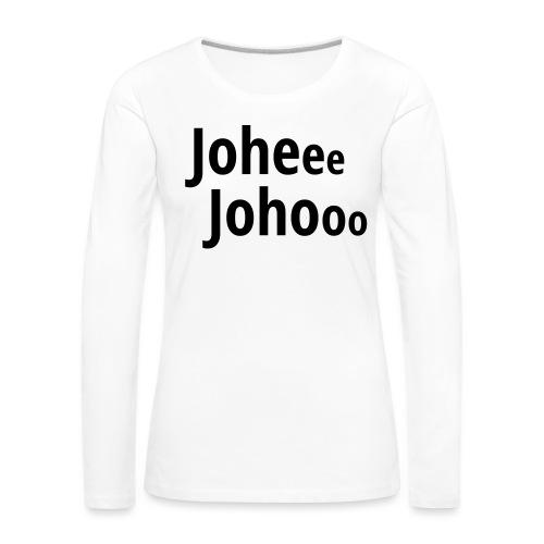 Premium T-Shirt Johee Johoo - Vrouwen Premium shirt met lange mouwen