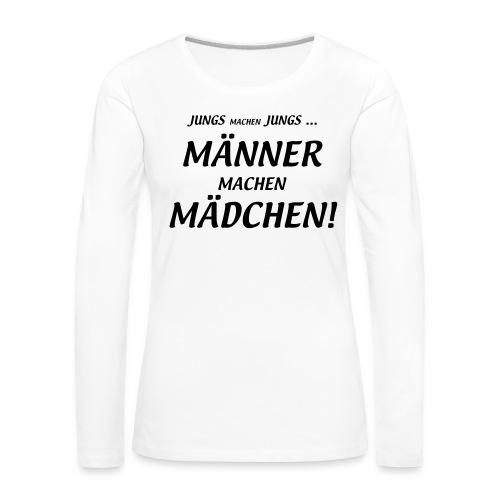 Männer machen Mädchen - Frauen Premium Langarmshirt