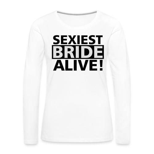 sexiest bride alive - Frauen Premium Langarmshirt