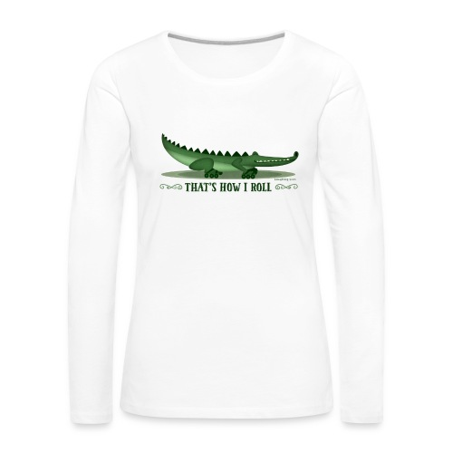 That s How I Roll - Women's Premium Longsleeve Shirt