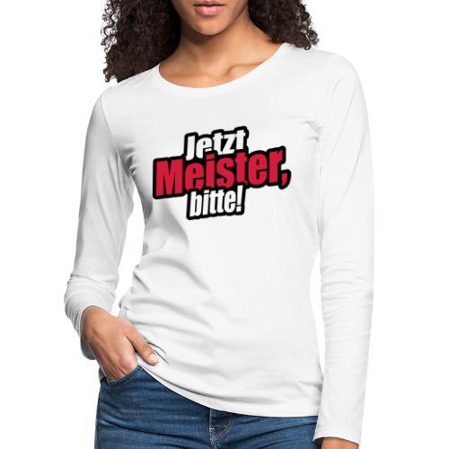 jetzt meister bitte 3c - Frauen Premium Langarmshirt