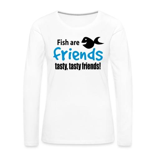 Fisk er venner - Premium langermet T-skjorte for kvinner