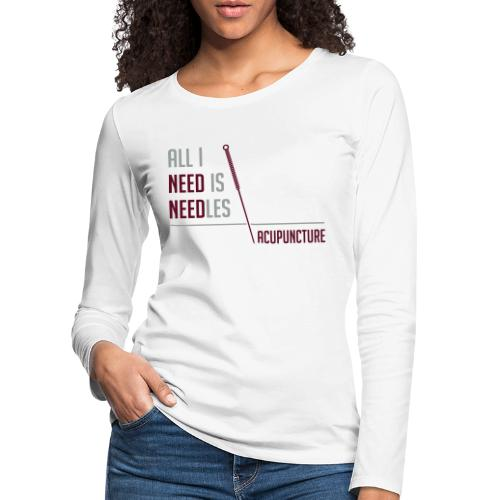 All I need is needles - T-shirt manches longues Premium Femme
