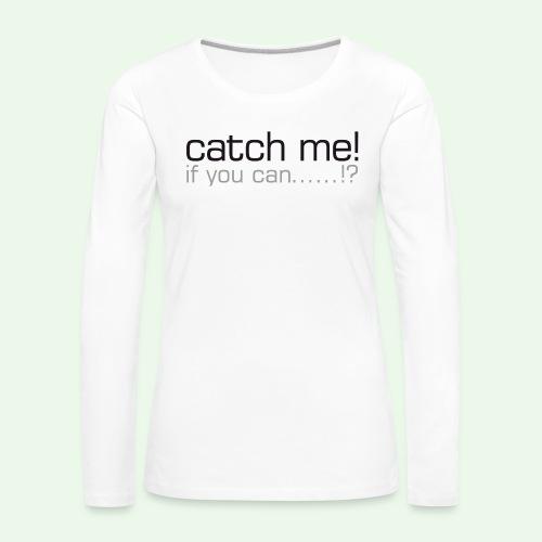 catch me - Frauen Premium Langarmshirt