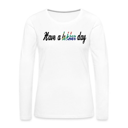 Have a lekker day - Frauen Premium Langarmshirt