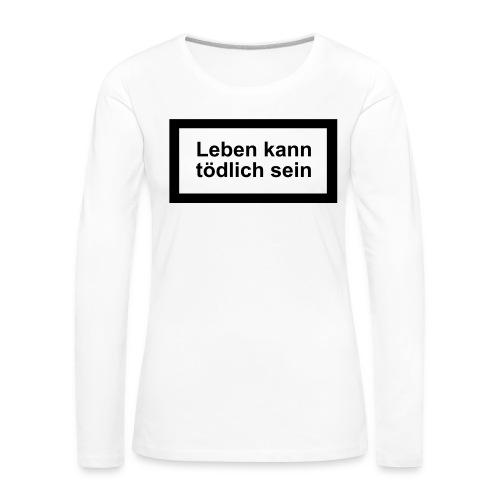 leben_kann_toedlich_sein - Frauen Premium Langarmshirt
