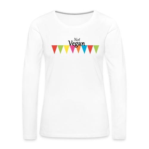 Not Vegan - Women's Premium Longsleeve Shirt