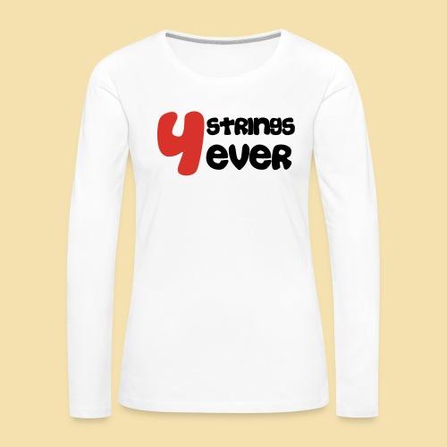 4 Strings 4 ever - Frauen Premium Langarmshirt
