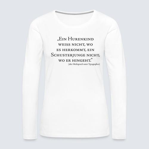 Hurenkind und Schusterjunge - Typographie - Frauen Premium Langarmshirt