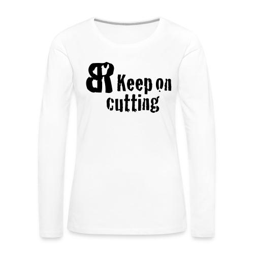 keep on cutting 1 - Frauen Premium Langarmshirt