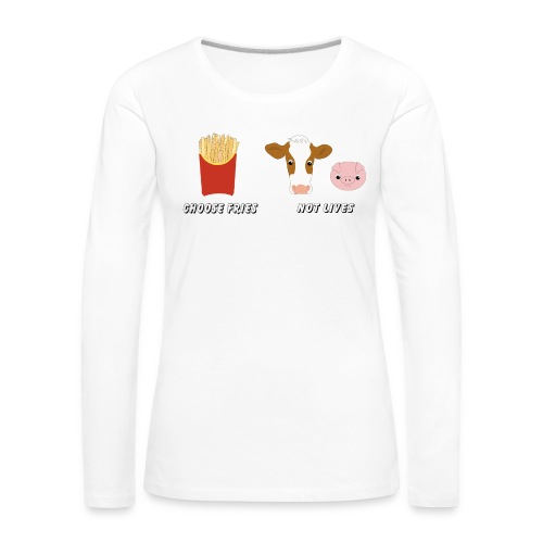 choose fries not lives - Frauen Premium Langarmshirt