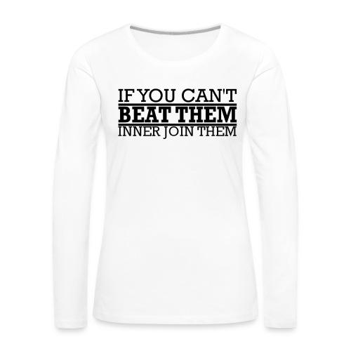 If You can't beat them, inner join them - Långärmad premium-T-shirt dam