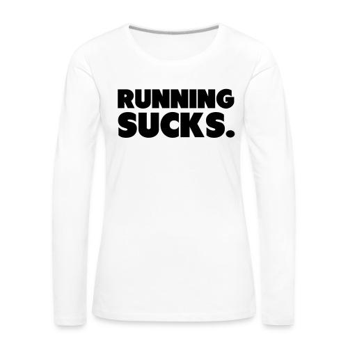Running Sucks - Naisten premium pitkähihainen t-paita