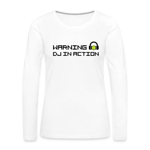 Warning DJ in Action - Vrouwen Premium shirt met lange mouwen