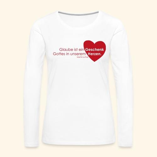 Glaube ist ein Geschenk im Herzen - Frauen Premium Langarmshirt