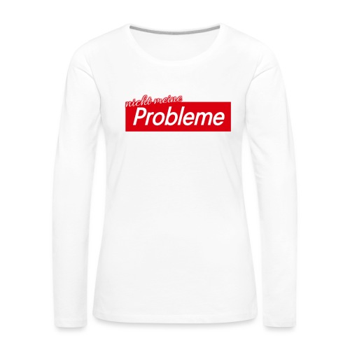 Nicht meine Probleme - Frauen Premium Langarmshirt