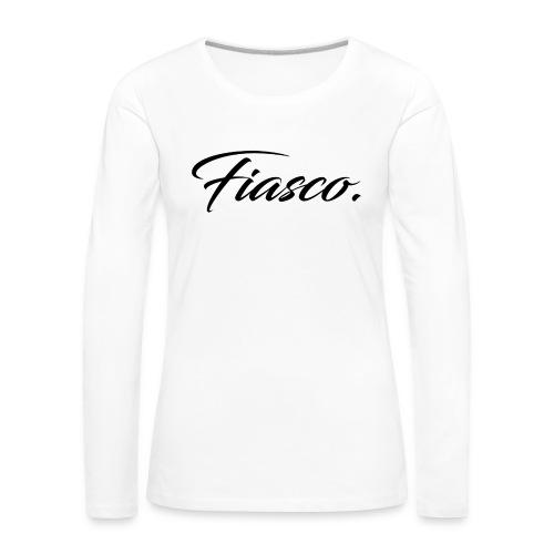 Fiasco. - Vrouwen Premium shirt met lange mouwen