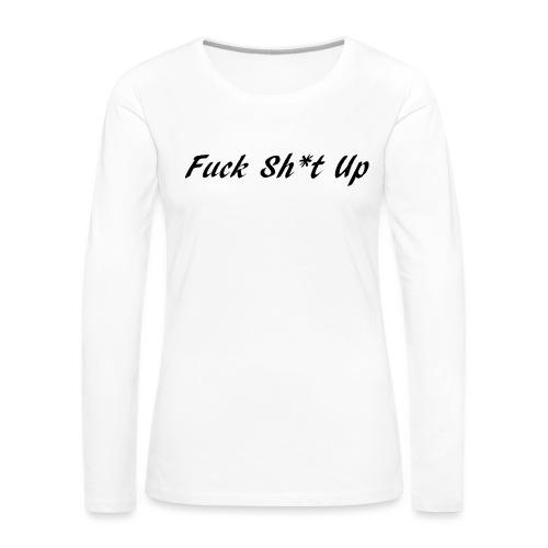 Fuck_Sh-t_Up_B - Långärmad premium-T-shirt dam