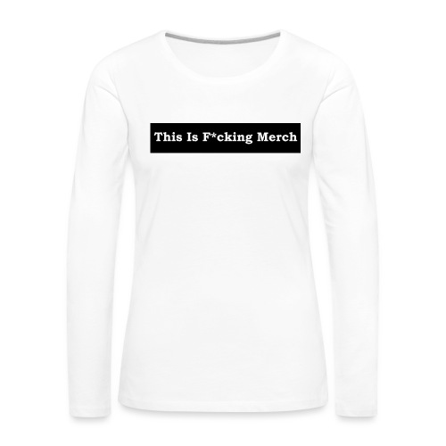 This is F*cking Merch - Dame premium T-shirt med lange ærmer