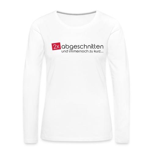 2x abgeschnitten... - Frauen Premium Langarmshirt