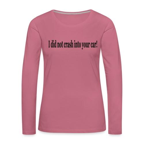 I did not crash into your car - Naisten premium pitkähihainen t-paita