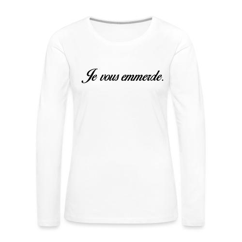 Je vous emmerde - T-shirt manches longues Premium Femme