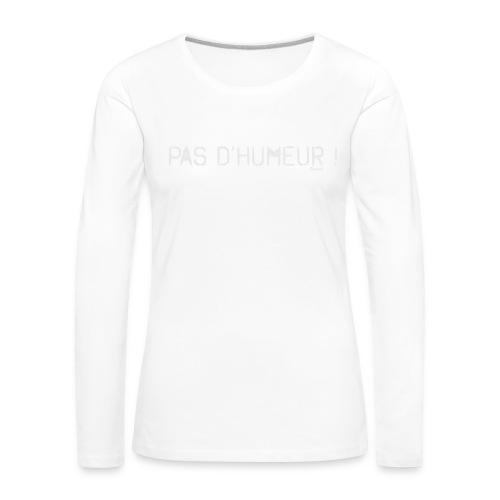 *NEW* Mauvaise humeur ! (F) - T-shirt manches longues Premium Femme