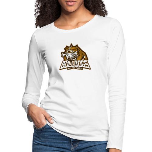 Bulldogs, not for pussys - Vrouwen Premium shirt met lange mouwen