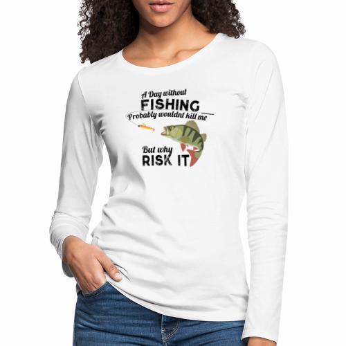 A Day without Fishing Angeln Fishyworm Bass Barsch - Frauen Premium Langarmshirt