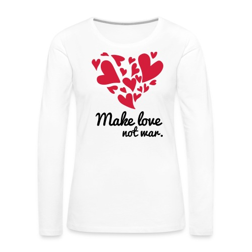 Make Love Not War T-Shirt - Women's Premium Longsleeve Shirt