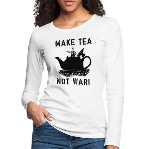Make Tea not War! - Women's Premium Longsleeve Shirt