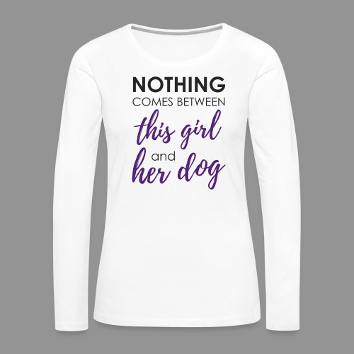 Nothing comes between this girl her and her dog - Women's Premium Longsleeve Shirt