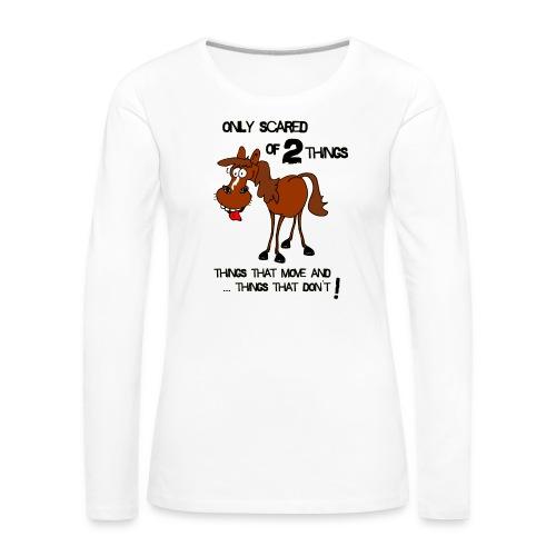 only scared of 2 things - Frauen Premium Langarmshirt