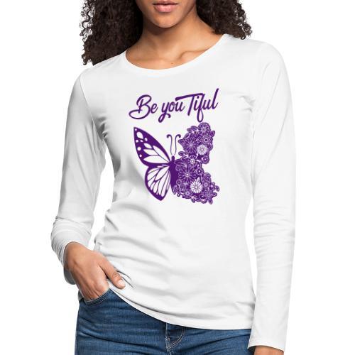 Be you tiful flower butterfly - Vrouwen Premium shirt met lange mouwen