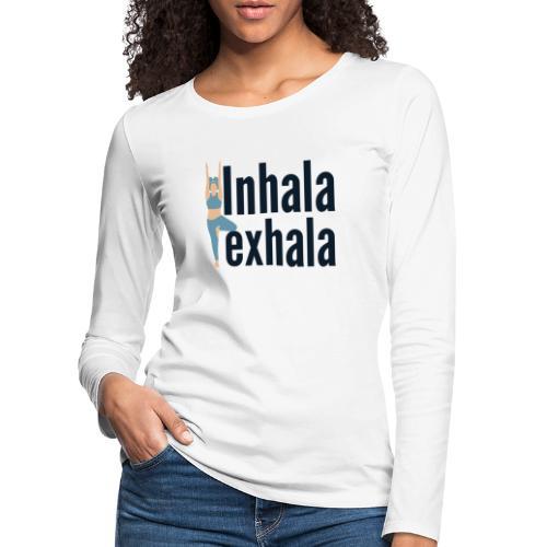 Inhala y exhala - Camiseta de manga larga premium mujer