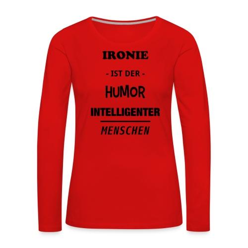 Ironie ist der Humor intelligenter Menschen - Frauen Premium Langarmshirt