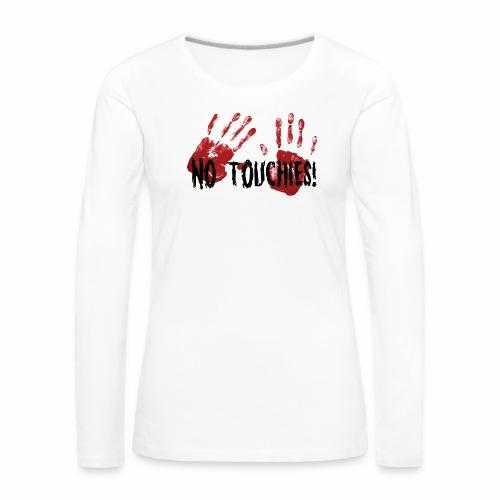 No Touchies 2 Bloody Hands Behind Black Text - Women's Premium Longsleeve Shirt