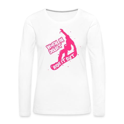 When in doubt ride it out - Snowboarder - Frauen Premium Langarmshirt