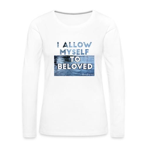 I Allow Myself To Beloved - Naisten premium pitkähihainen t-paita