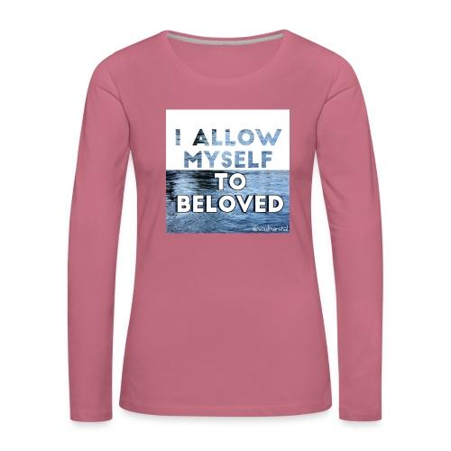 I Allow Myself To Beloved - Naisten premium pitkähihainen t-paita