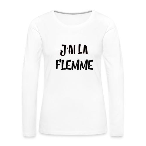 J'ai la FLEMME - T-shirt manches longues Premium Femme