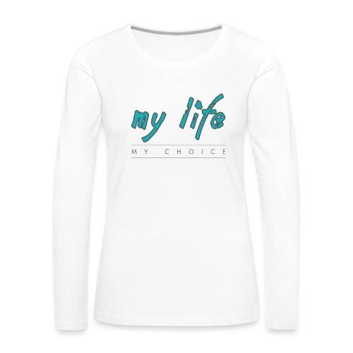 my-life-my-choice - Dame premium T-shirt med lange ærmer