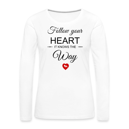 follow your heartbesser - Frauen Premium Langarmshirt