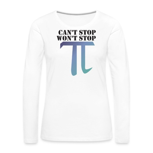 Pi Day Cant Stop Wont Stop Shirt Hell - Frauen Premium Langarmshirt