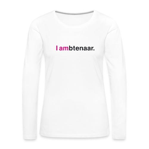 I ambtenaar - Vrouwen Premium shirt met lange mouwen
