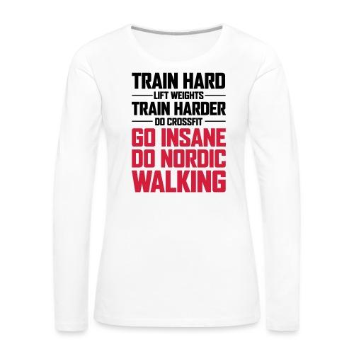 Nordic Walking - Go Insane - Naisten premium pitkähihainen t-paita