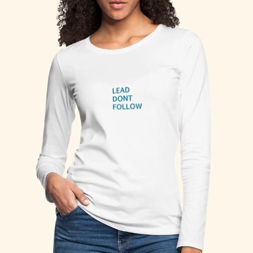 LEAD dont follow - Frauen Premium Langarmshirt